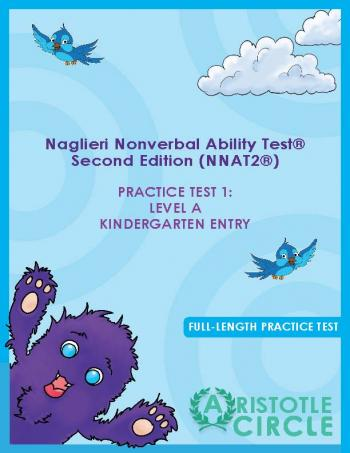 Practice for the Naglieri Nonverbal Abilities Test ® - 2nd Edition (NNAT® Test) Practice Test 1: Level A Kindergarten Entry by Aristotle Circle